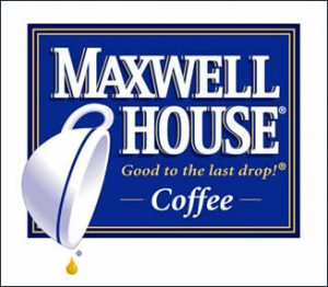 Maxwell House, good to the last drop