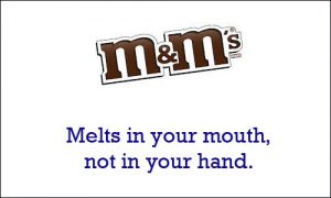 M&M's, Melts in your mouth not in your hand